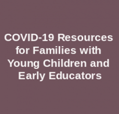 """purple square with white text """"COVID-19 Resources for Families with Young Children and Early Educators"""""""
