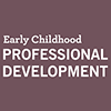 graphic thumbnail with text: Early Childhood Professional Development